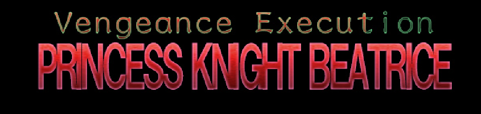 Vengeance Execution – PRINCESS KNIGHT BEATRICE [COMPLETED]